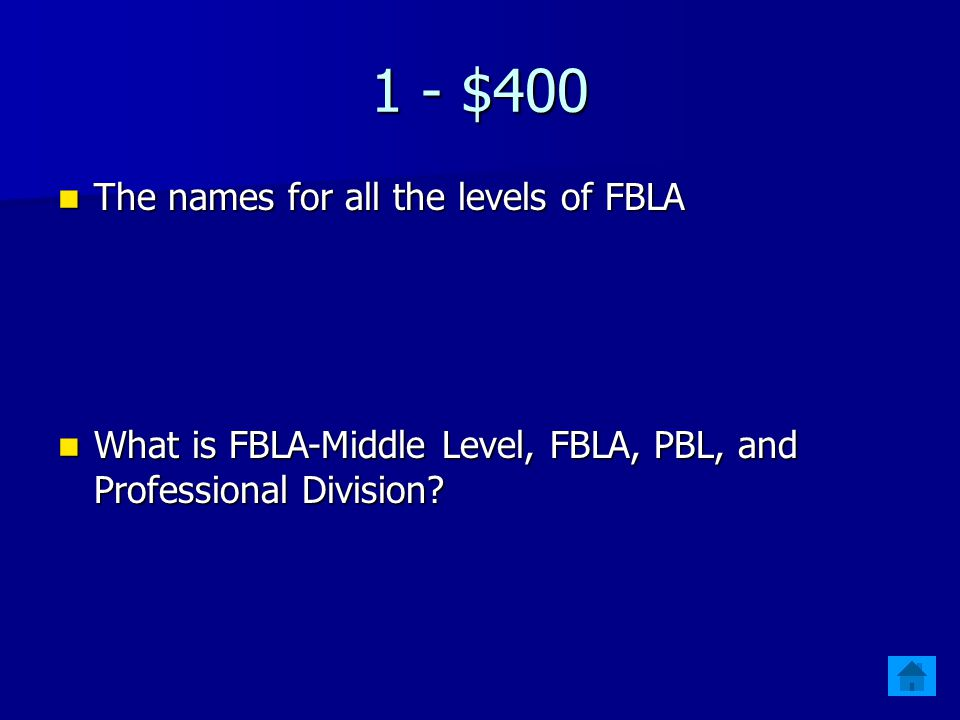 1 - $400 The names for all the levels of FBLA The names for all the levels of FBLA What is FBLA-Middle Level, FBLA, PBL, and Professional Division.