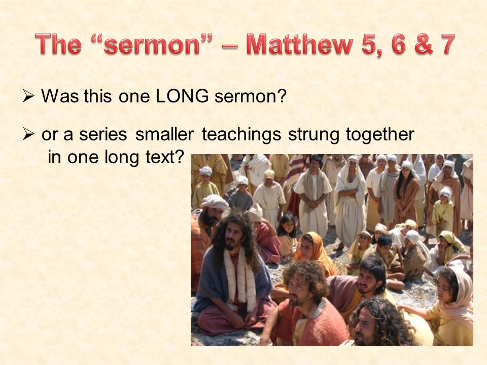  Was this one LONG sermon?  or a series smaller teachings strung together in one long text?