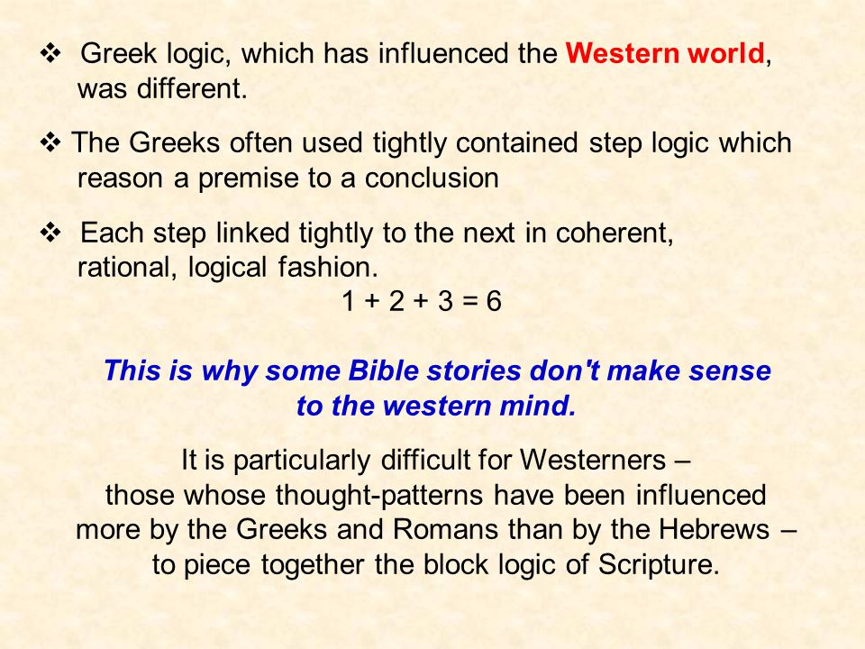  Greek logic, which has influenced the Western world, was different.