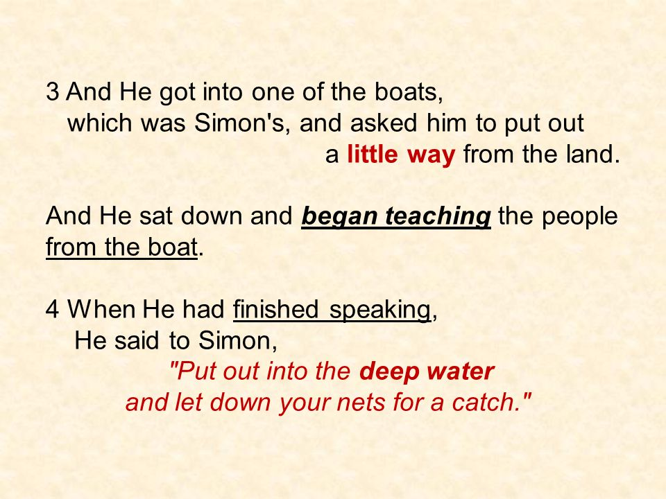 3 And He got into one of the boats, which was Simon's, and asked him to put out a little way from the land. And He sat down and began teaching the peo