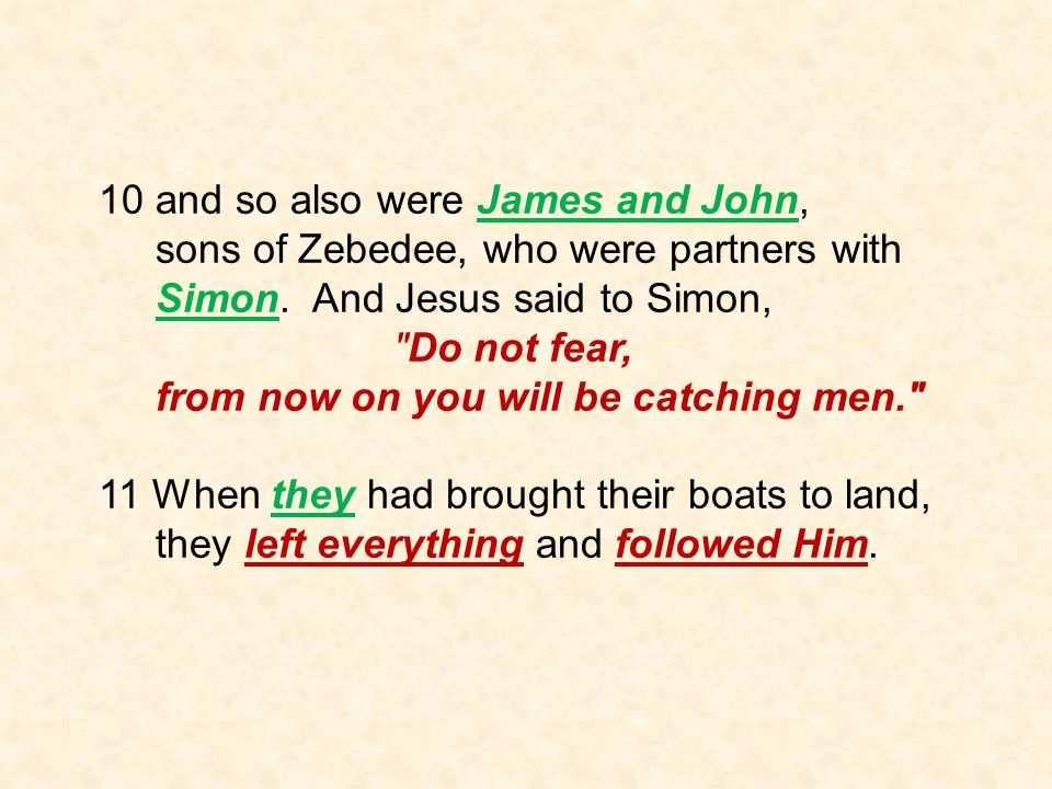 10 and so also were James and John, sons of Zebedee, who were partners with Simon.