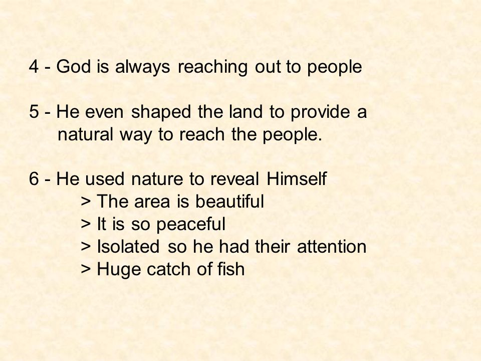 4 - God is always reaching out to people 5 - He even shaped the land to provide a natural way to reach the people. 6 - He used nature to reveal Himsel