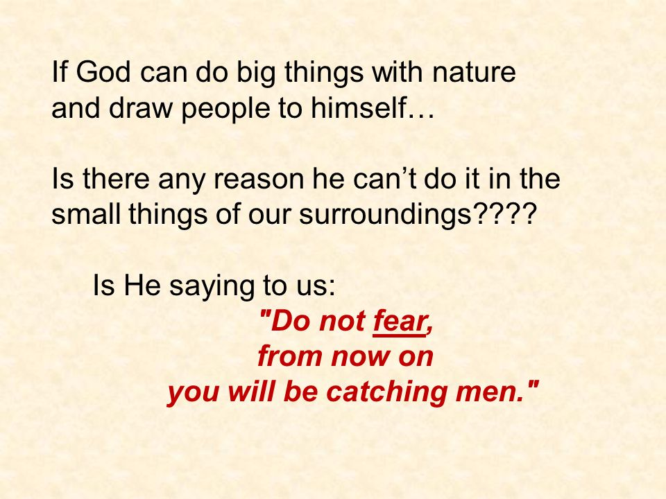If God can do big things with nature and draw people to himself… Is there any reason he can't do it in the small things of our surroundings???? Is He