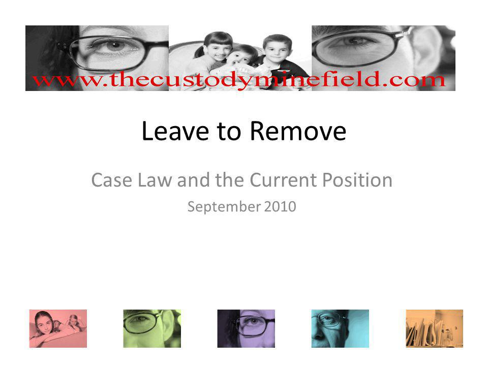Leave to Remove Case Law and the Current Position September 2010