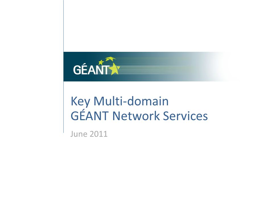 Key Multi-domain GÉANT Network Services June 2011.