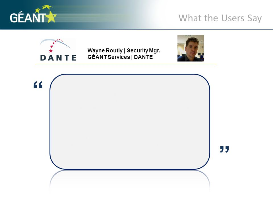 What the Users Say Wayne Routly | Security Mgr.