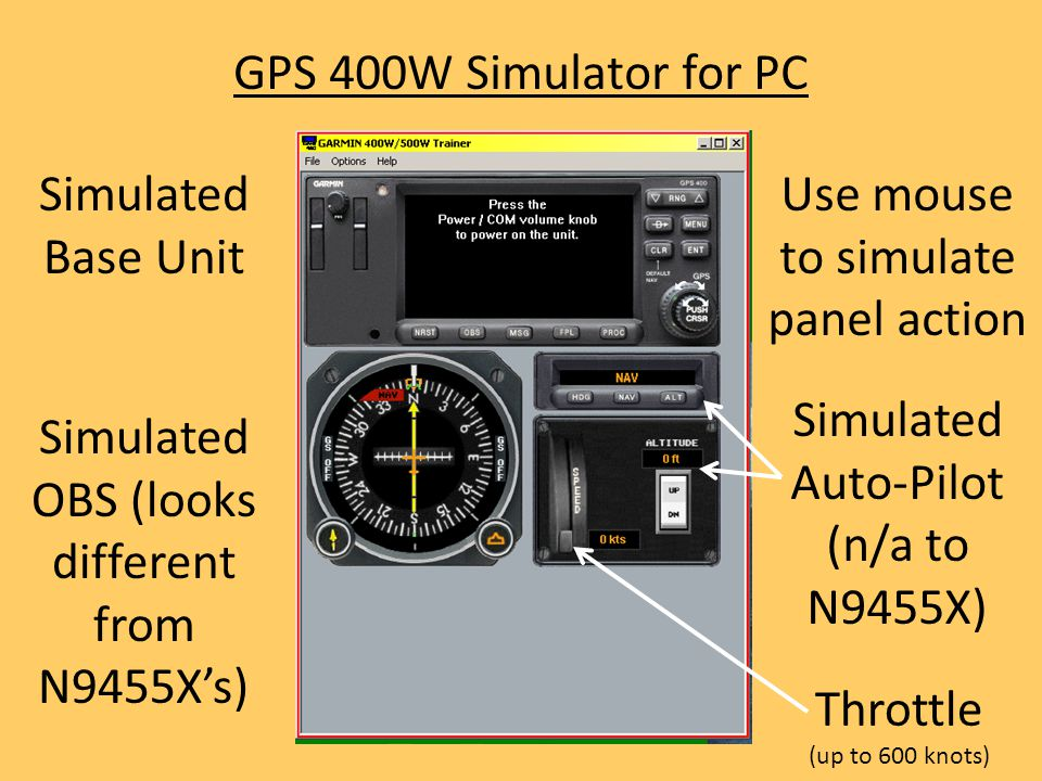 GPS 400W Simulator for PC Simulated Auto-Pilot (n/a to N9455X) Simulated OBS (looks different from N9455X's) Simulated Base Unit Use mouse to simulate