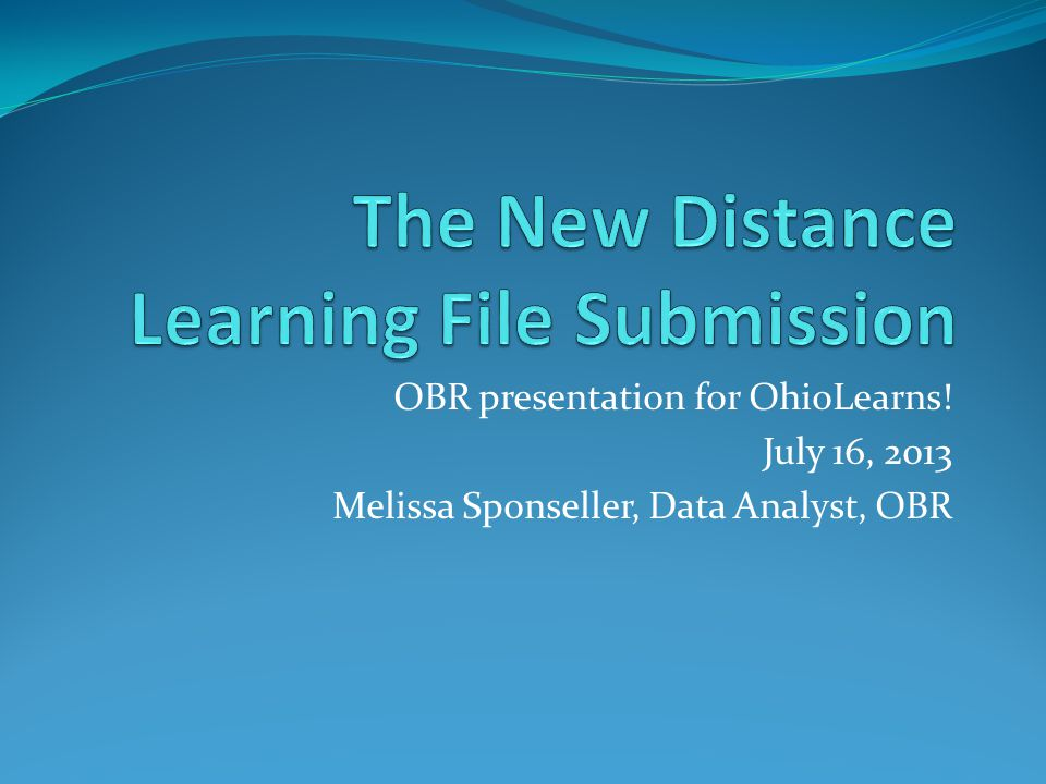OBR presentation for OhioLearns! July 16, 2013 Melissa Sponseller, Data Analyst, OBR