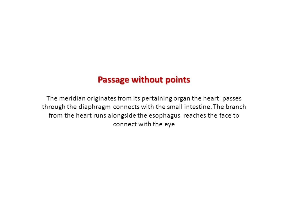 Passage without points The meridian originates from its pertaining organ the heart passes through the diaphragm connects with the small intestine.
