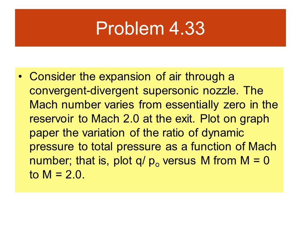 Problem 4.33 Consider the expansion of air through a convergent-divergent supersonic nozzle. The Mach number varies from essentially zero in the reser