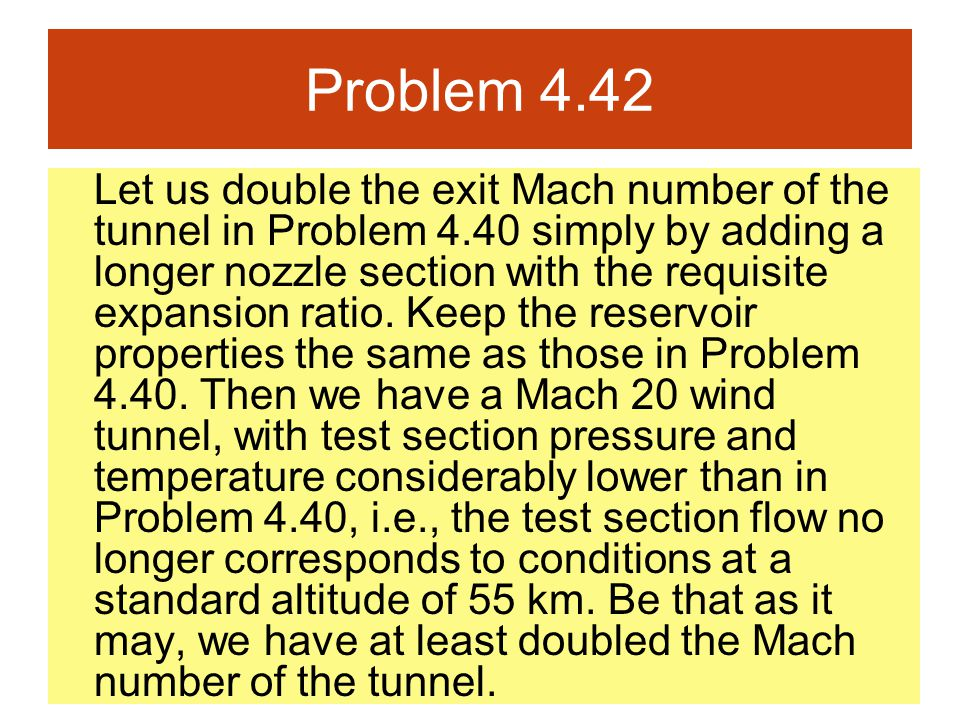 Problem 4.42 Let us double the exit Mach number of the tunnel in Problem 4.40 simply by adding a longer nozzle section with the requisite expansion ra