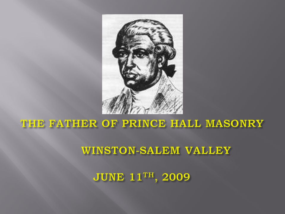 Prince Hall, born in 1738, was the first Black initiated into Freemasonry in America.