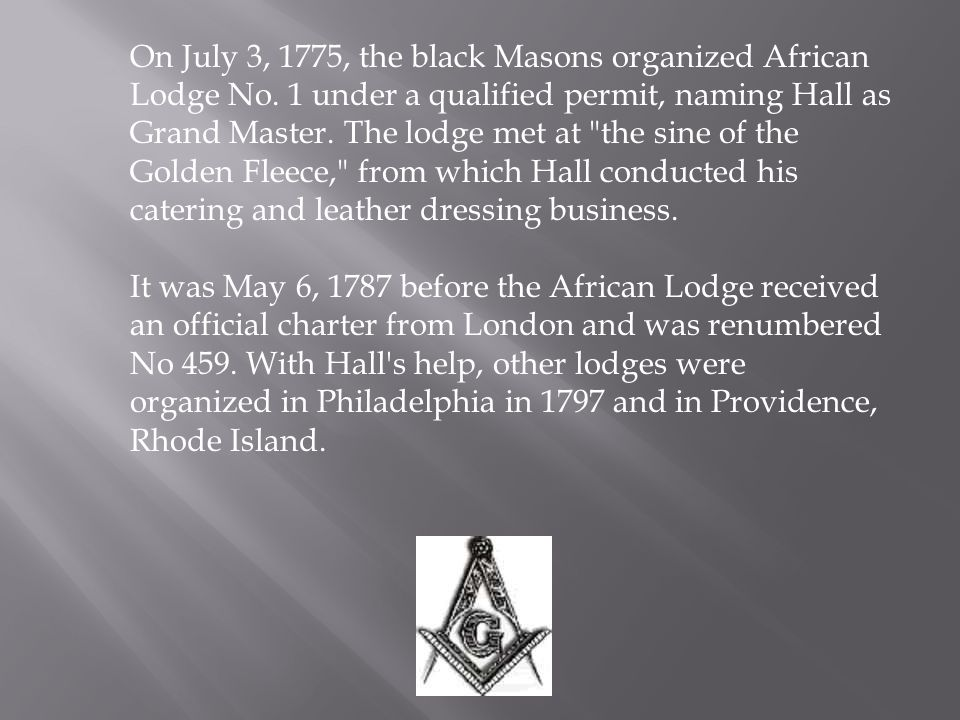 On July 3, 1775, the black Masons organized African Lodge No.