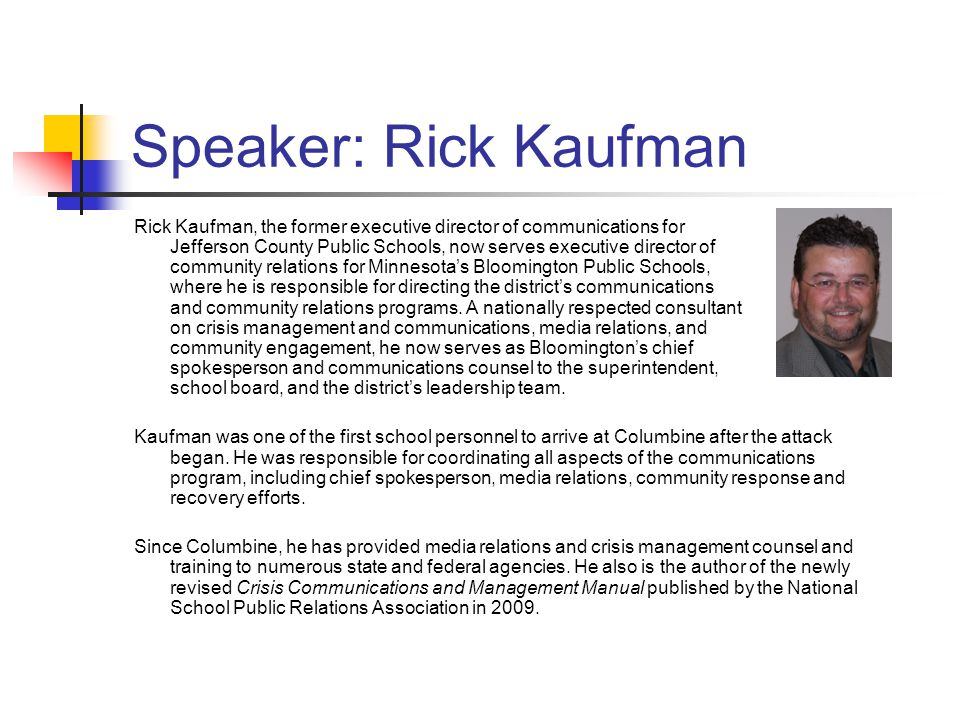Speaker: Rick Kaufman Rick Kaufman, the former executive director of communications for Jefferson County Public Schools, now serves executive director