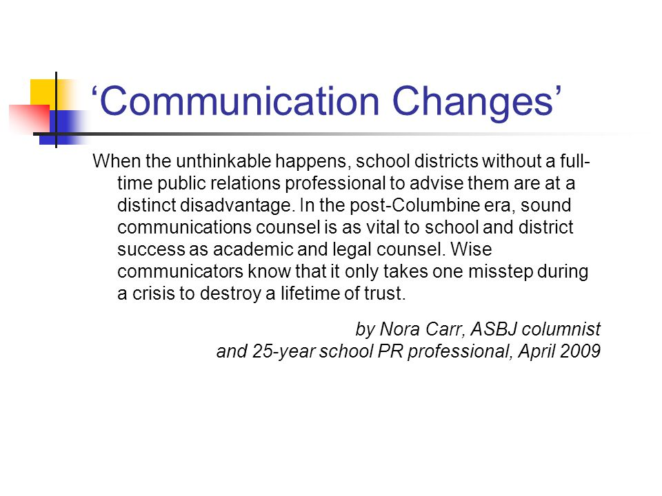 'Communication Changes' When the unthinkable happens, school districts without a full- time public relations professional to advise them are at a dist