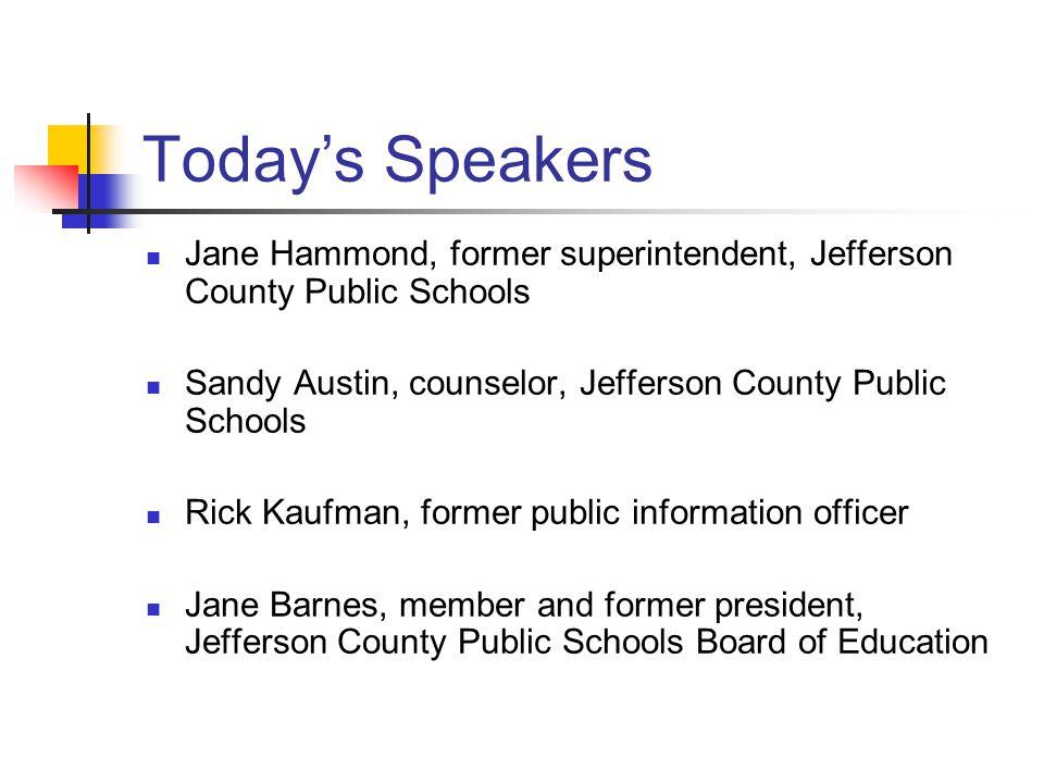 Today's Speakers Jane Hammond, former superintendent, Jefferson County Public Schools Sandy Austin, counselor, Jefferson County Public Schools Rick Ka