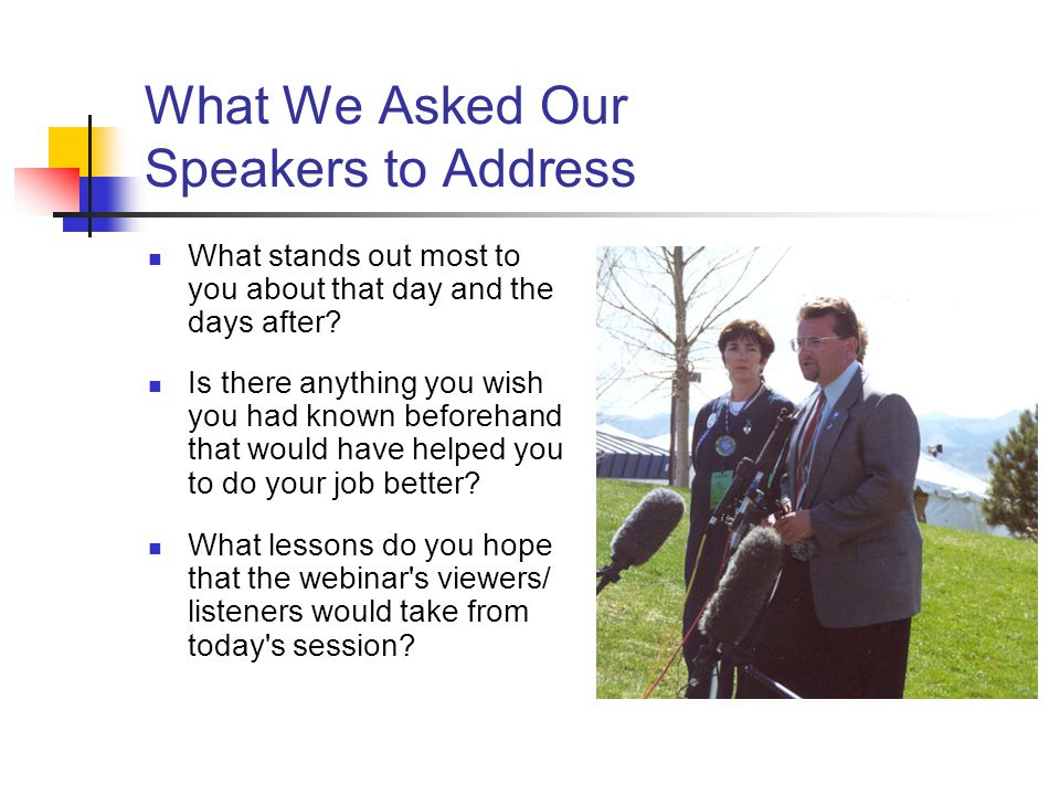What We Asked Our Speakers to Address What stands out most to you about that day and the days after? Is there anything you wish you had known beforeha