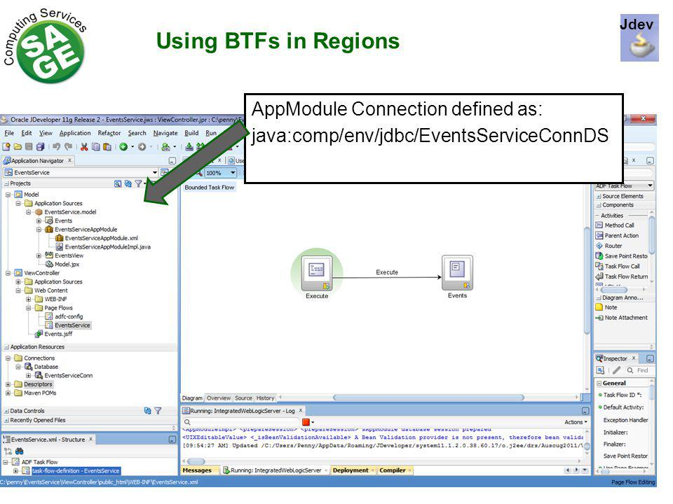 Using BTFs in Regions AppModule Connection defined as: java:comp/env/jdbc/EventsServiceConnDS Jdev
