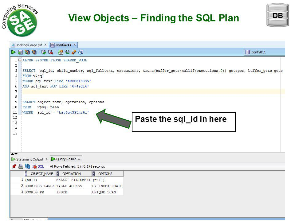 View Objects – Finding the SQL Plan Paste the sql_id in here DB