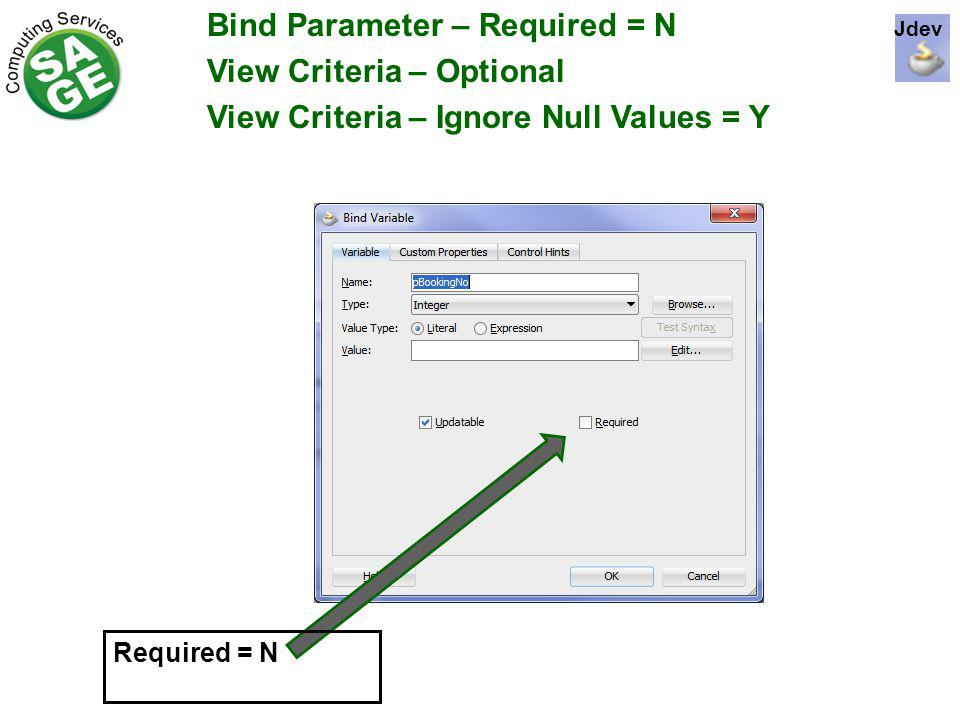 Bind Parameter – Required = N View Criteria – Optional View Criteria – Ignore Null Values = Y Required = N Jdev