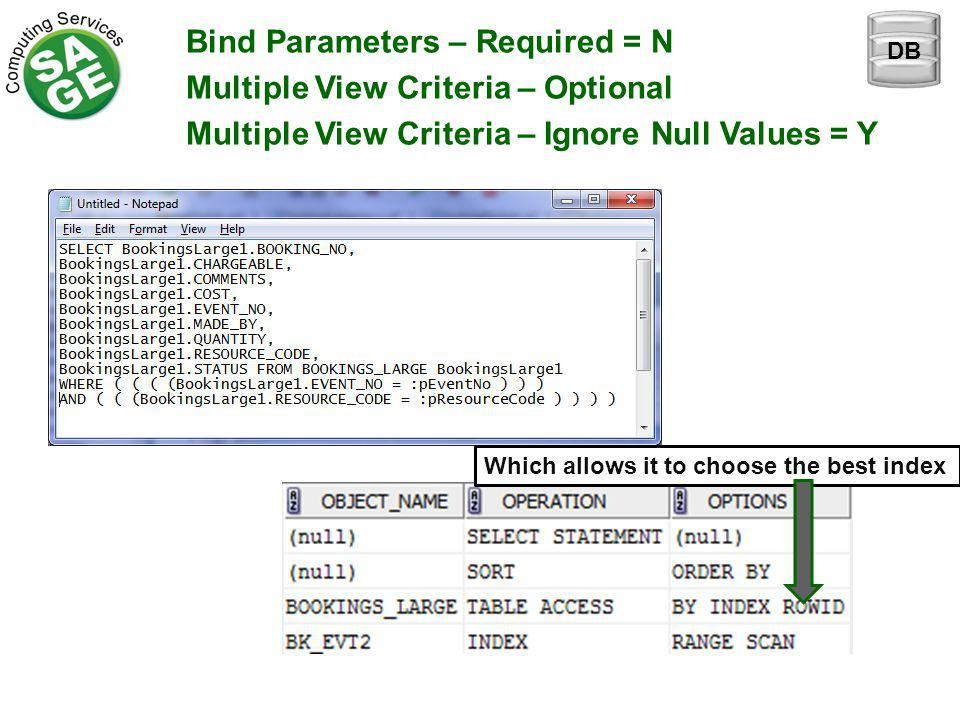 Bind Parameters – Required = N Multiple View Criteria – Optional Multiple View Criteria – Ignore Null Values = Y Which allows it to choose the best index DB