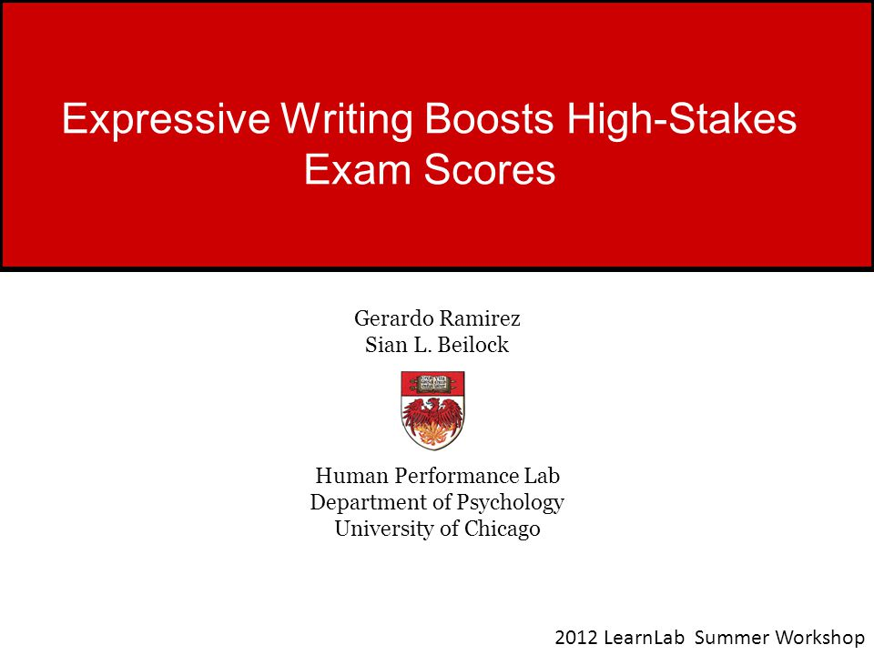 Expressive Writing Boosts High-Stakes Exam Scores Gerardo Ramirez Sian L.