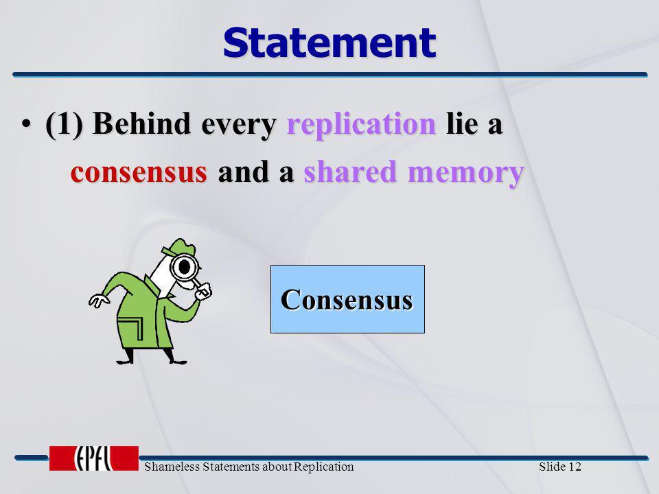Shameless Statements about Replication Slide 12 Statement (1) Behind every replication lie a(1) Behind every replication lie a consensus and a shared