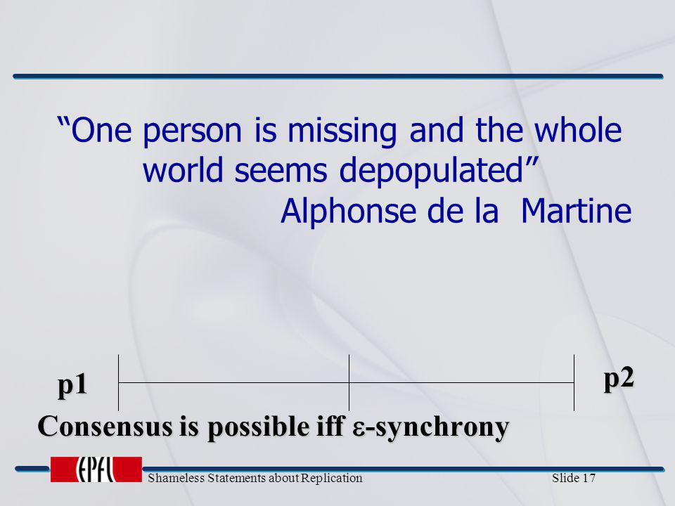 """Shameless Statements about Replication Slide 17 """"One person is missing and the whole world seems depopulated"""" Alphonse de la Martine Consensus is poss"""