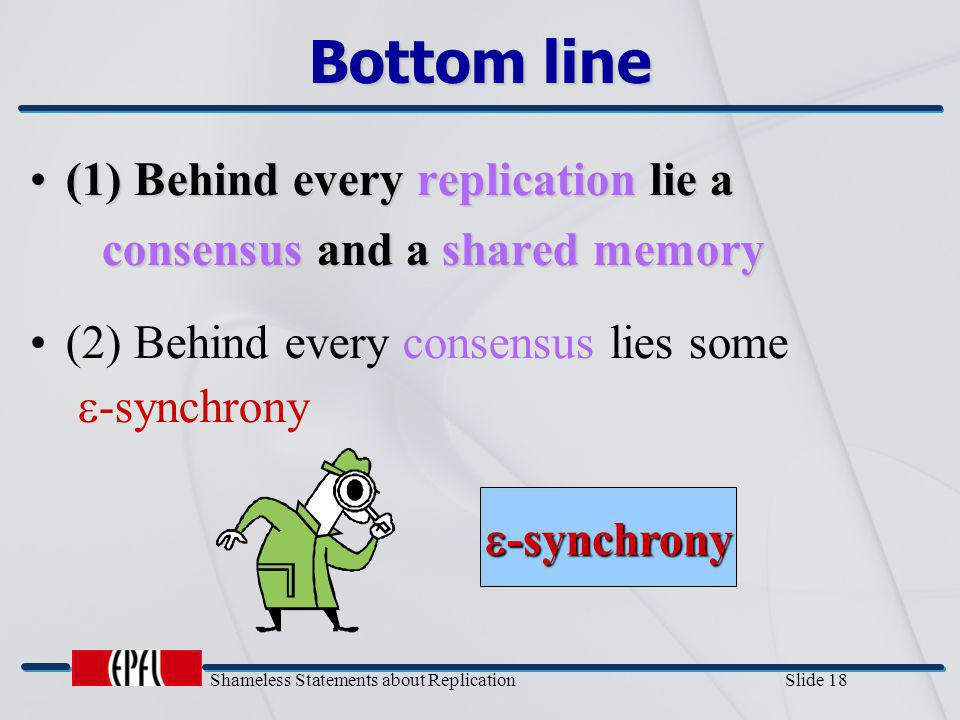 Shameless Statements about Replication Slide 18 Bottom line (1) Behind every replication lie a(1) Behind every replication lie a consensus and a share
