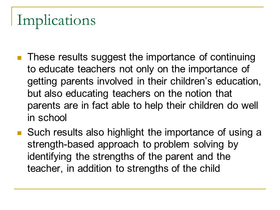 Implications These results suggest the importance of continuing to educate teachers not only on the importance of getting parents involved in their ch