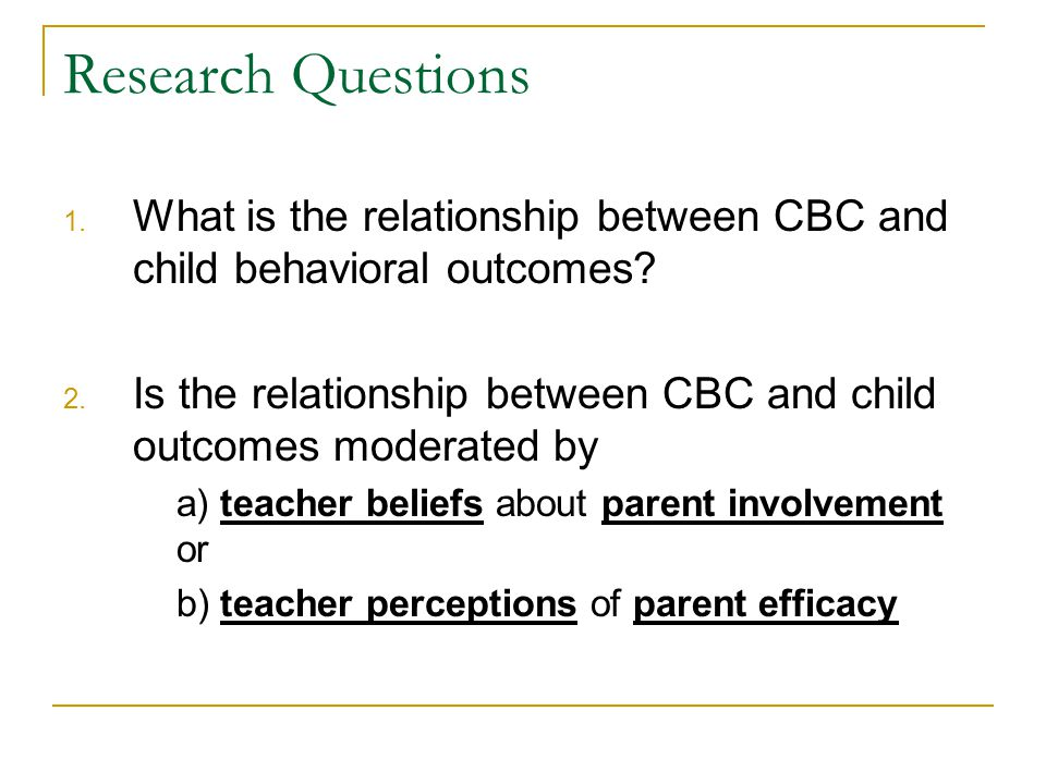 Research Questions 1. What is the relationship between CBC and child behavioral outcomes.