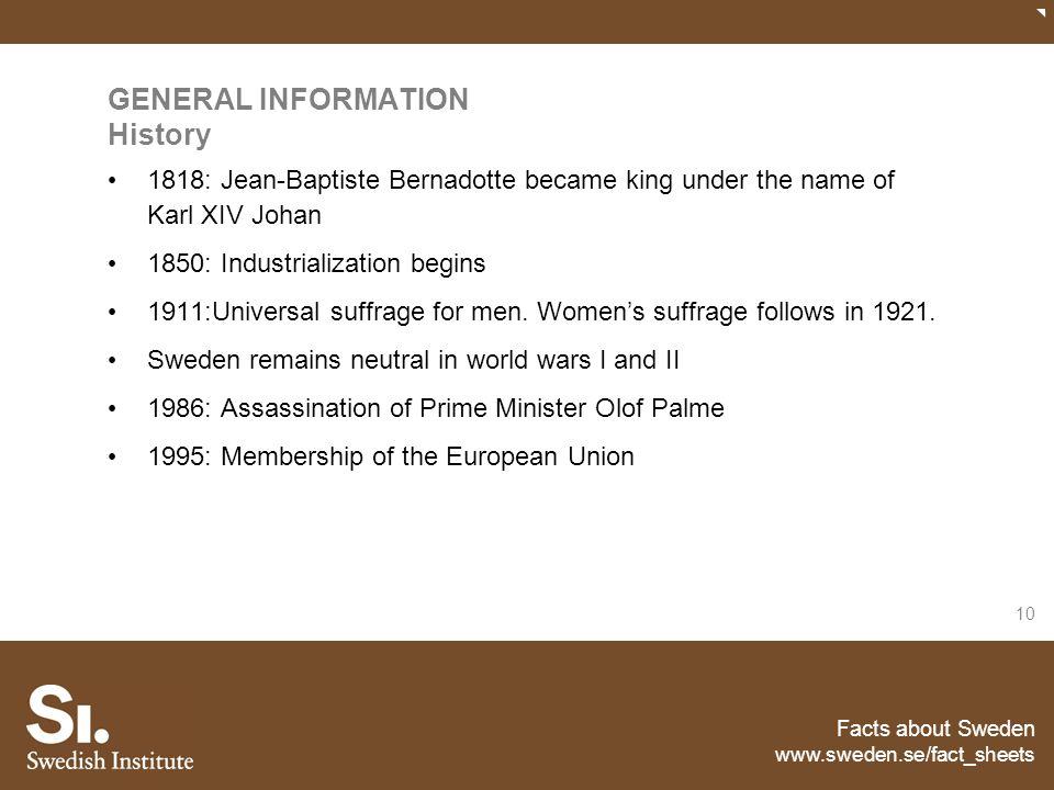 Facts about Sweden www.sweden.se/fact_sheets 10 GENERAL INFORMATION History 1818: Jean-Baptiste Bernadotte became king under the name of Karl XIV Joha