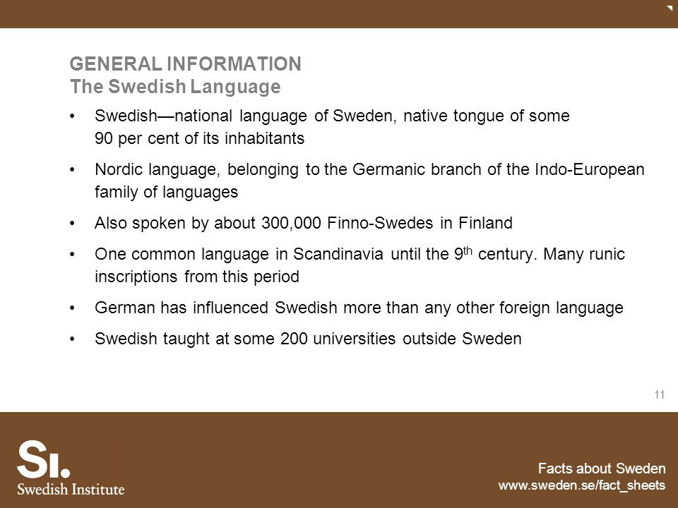 Facts about Sweden www.sweden.se/fact_sheets 11 GENERAL INFORMATION The Swedish Language Swedish—national language of Sweden, native tongue of some 90