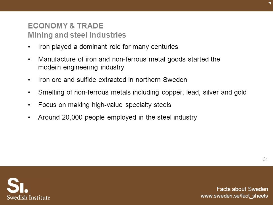 Facts about Sweden www.sweden.se/fact_sheets 31 ECONOMY & TRADE Mining and steel industries Iron played a dominant role for many centuries Manufacture