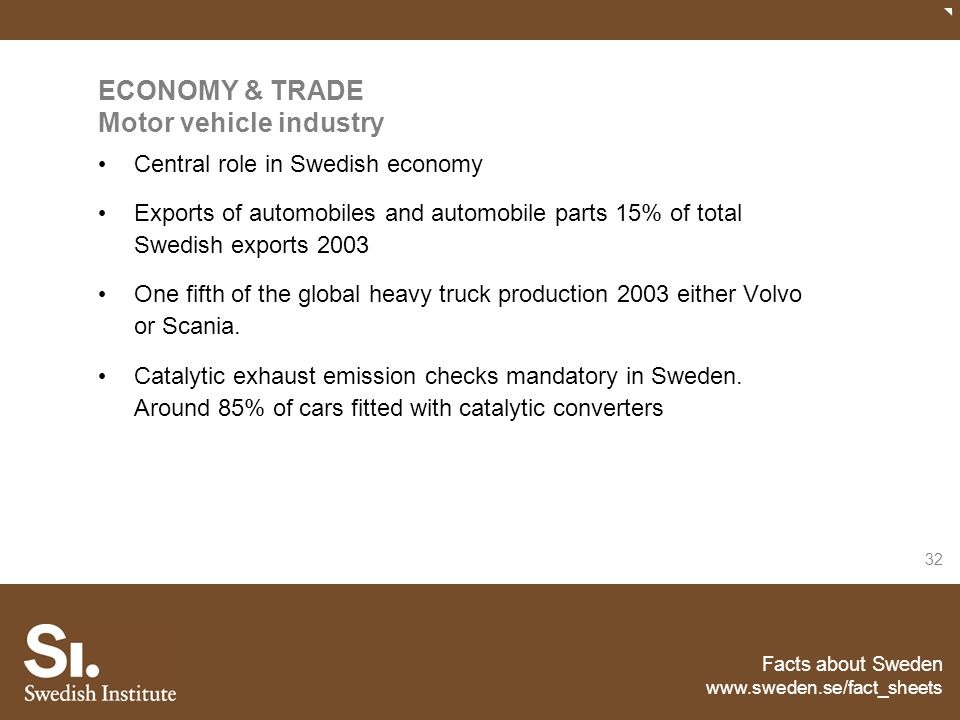 Facts about Sweden www.sweden.se/fact_sheets 32 ECONOMY & TRADE Motor vehicle industry Central role in Swedish economy Exports of automobiles and auto