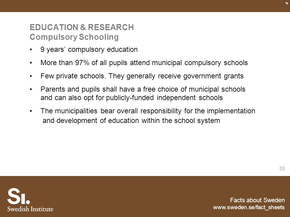 Facts about Sweden www.sweden.se/fact_sheets 35 EDUCATION & RESEARCH Compulsory Schooling 9 years' compulsory education More than 97% of all pupils at