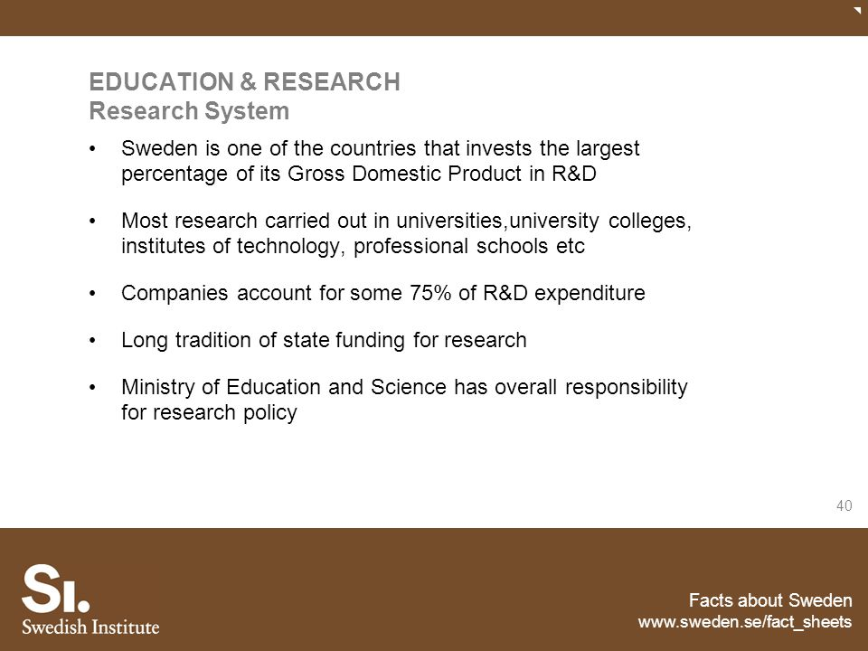 Facts about Sweden www.sweden.se/fact_sheets 40 EDUCATION & RESEARCH Research System Sweden is one of the countries that invests the largest percentag