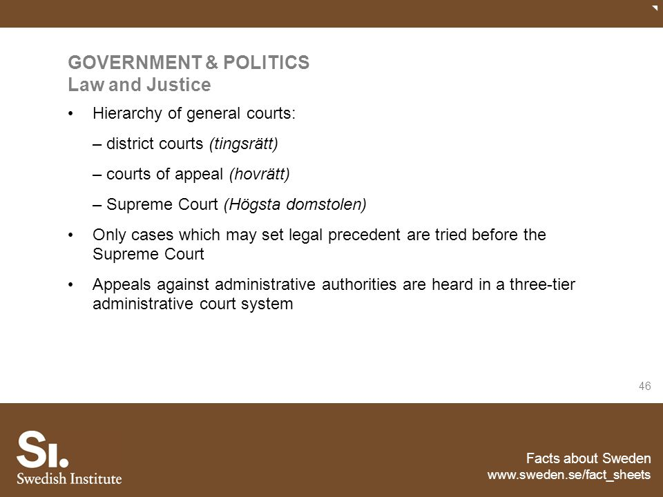 Facts about Sweden www.sweden.se/fact_sheets 46 GOVERNMENT & POLITICS Law and Justice Hierarchy of general courts: – district courts (tingsrätt) – cou