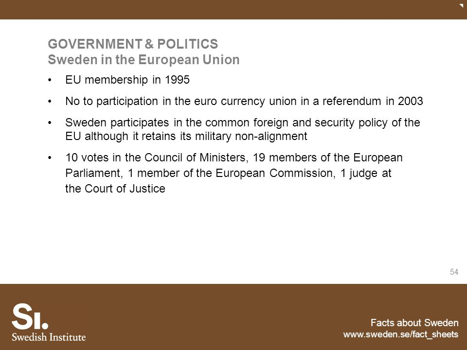 Facts about Sweden www.sweden.se/fact_sheets 54 GOVERNMENT & POLITICS Sweden in the European Union EU membership in 1995 No to participation in the eu