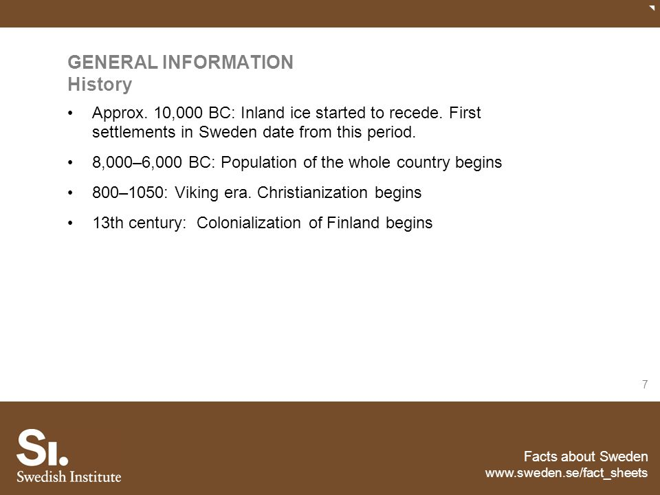 Facts about Sweden www.sweden.se/fact_sheets 7 GENERAL INFORMATION History Approx. 10,000 BC: Inland ice started to recede. First settlements in Swede