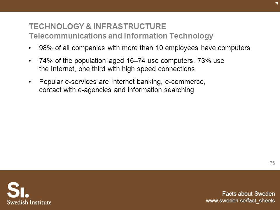 Facts about Sweden www.sweden.se/fact_sheets 76 TECHNOLOGY & INFRASTRUCTURE Telecommunications and Information Technology 98% of all companies with mo
