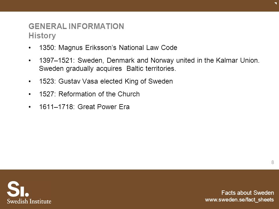 Facts about Sweden www.sweden.se/fact_sheets 8 GENERAL INFORMATION History 1350: Magnus Eriksson's National Law Code 1397–1521: Sweden, Denmark and No