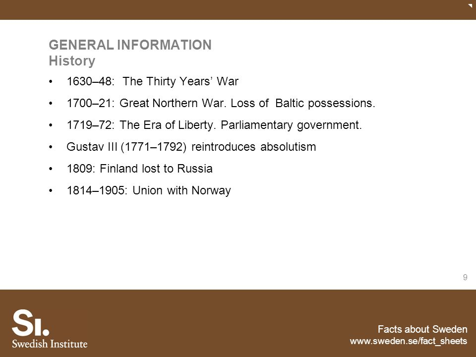 Facts about Sweden www.sweden.se/fact_sheets 9 GENERAL INFORMATION History 1630–48: The Thirty Years' War 1700–21: Great Northern War. Loss of Baltic