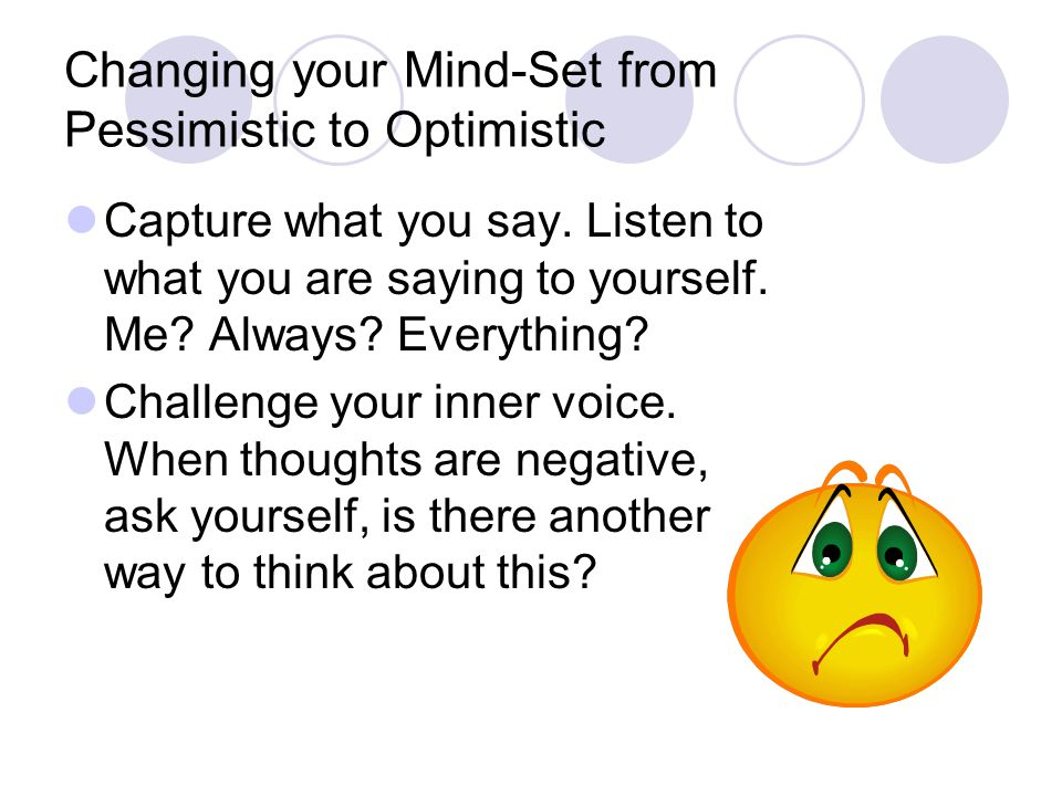 Changing your Mind-Set from Pessimistic to Optimistic Capture what you say.