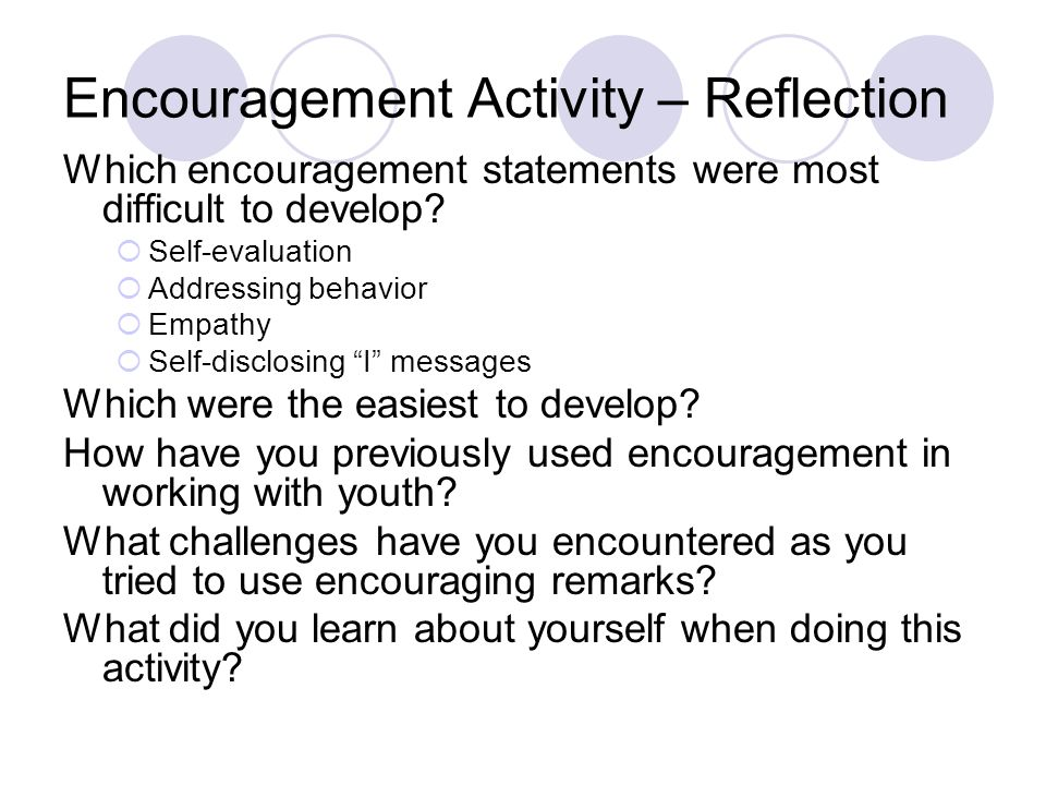 Encouragement Activity – Reflection Which encouragement statements were most difficult to develop.