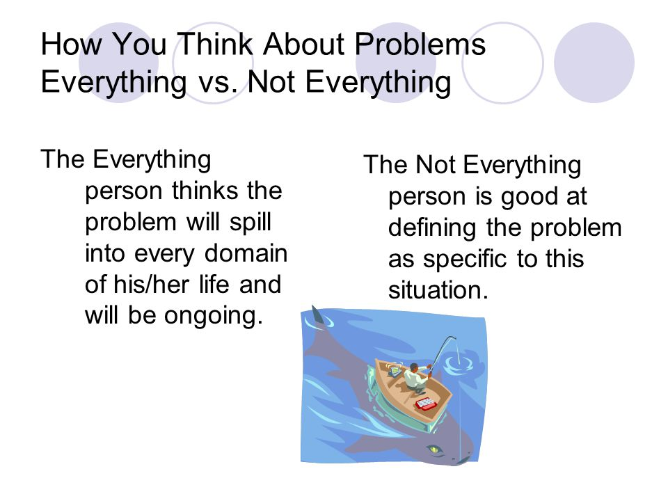 How You Think About Problems Everything vs.