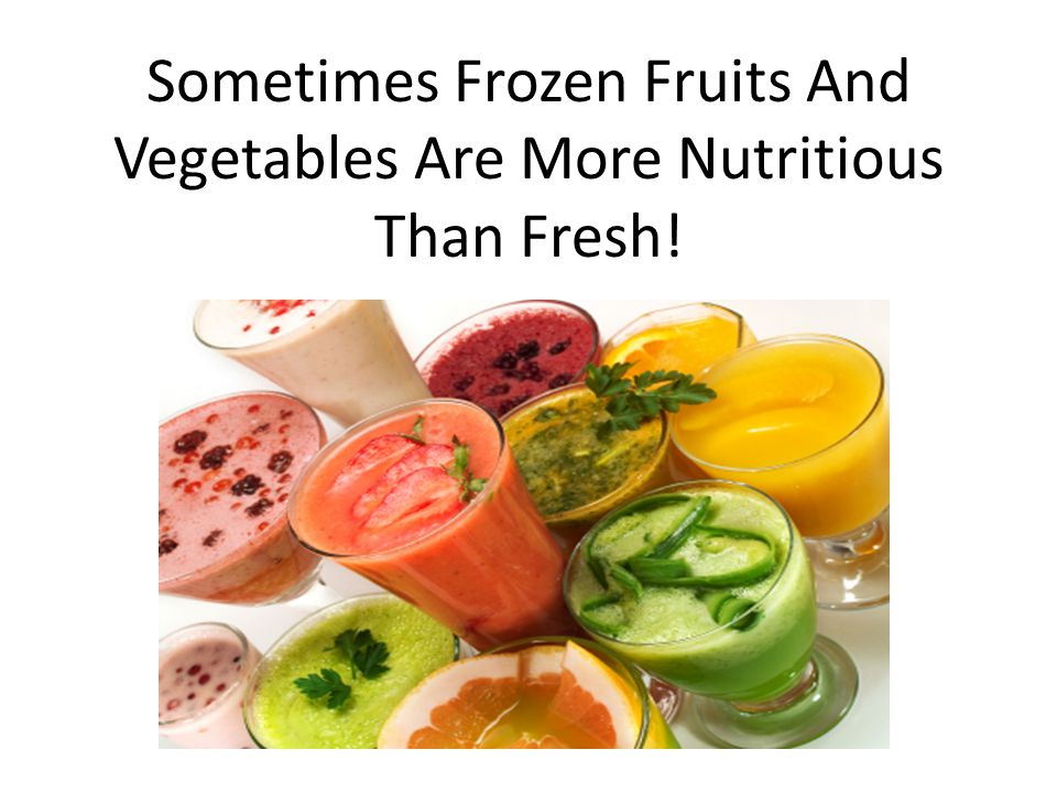 Sometimes Frozen Fruits And Vegetables Are More Nutritious Than Fresh!