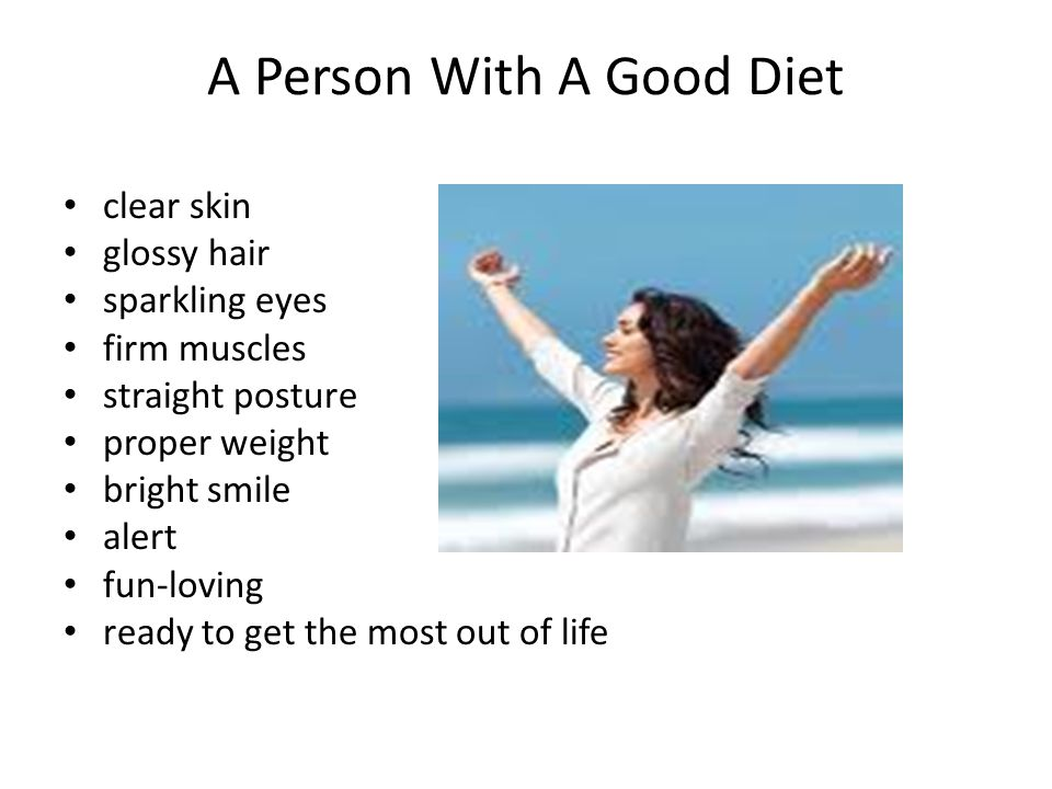 A Person With A Good Diet clear skin glossy hair sparkling eyes firm muscles straight posture proper weight bright smile alert fun-loving ready to get the most out of life