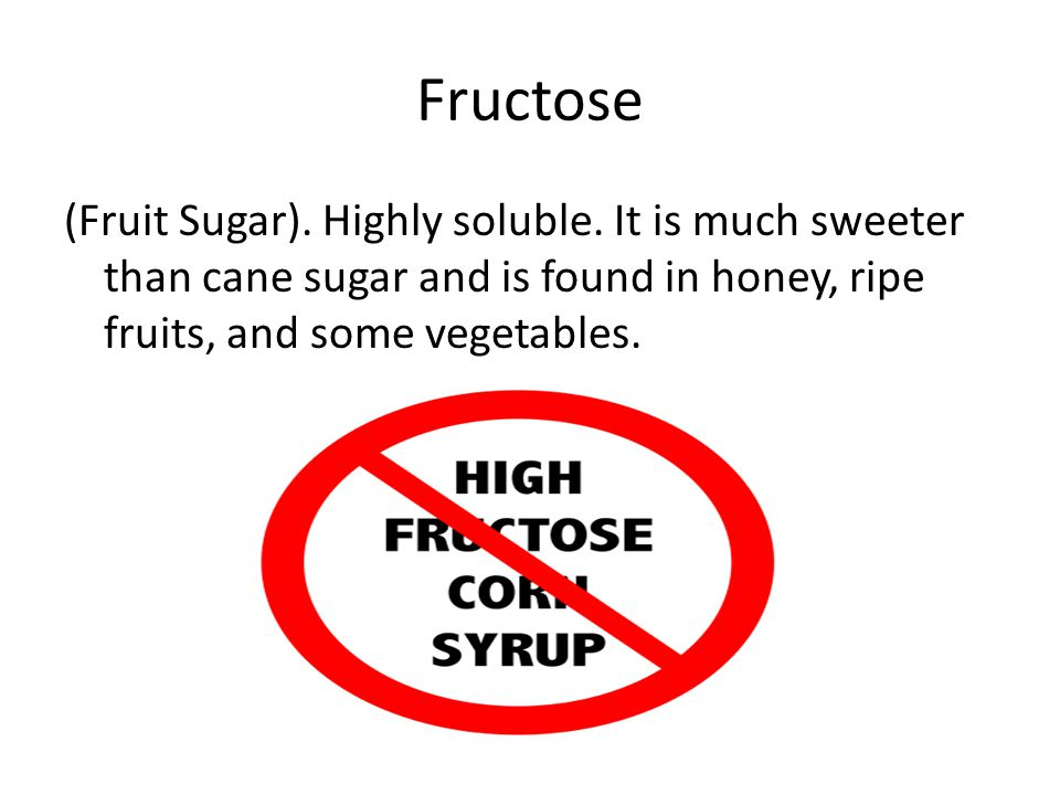 Fructose (Fruit Sugar). Highly soluble.