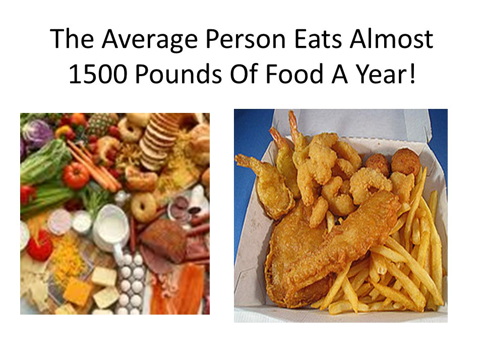 The Average Person Eats Almost 1500 Pounds Of Food A Year!